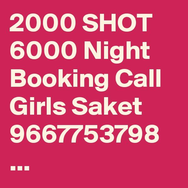2000 SHOT 6000 Night Booking Call Girls Saket 9667753798 ...