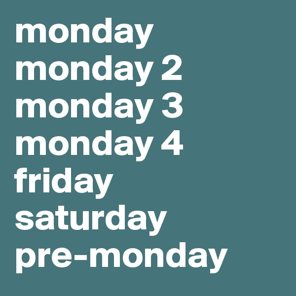 monday monday 2 monday 3 monday 4  friday  saturday pre-monday