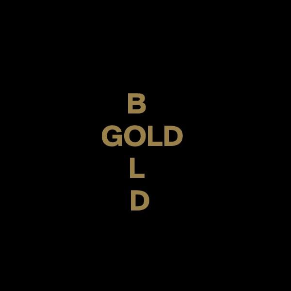 B   GOLD L    D