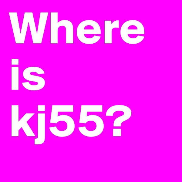 Where is kj55?