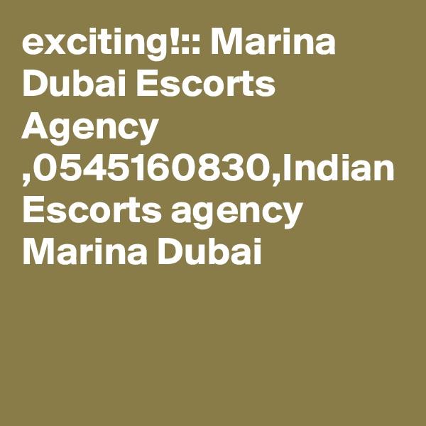 exciting!:: Marina Dubai Escorts Agency ,0545160830,Indian Escorts agency Marina Dubai