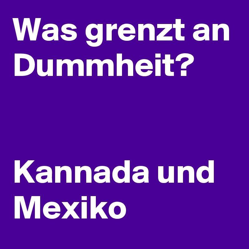 Was grenzt an Dummheit?   Kannada und Mexiko