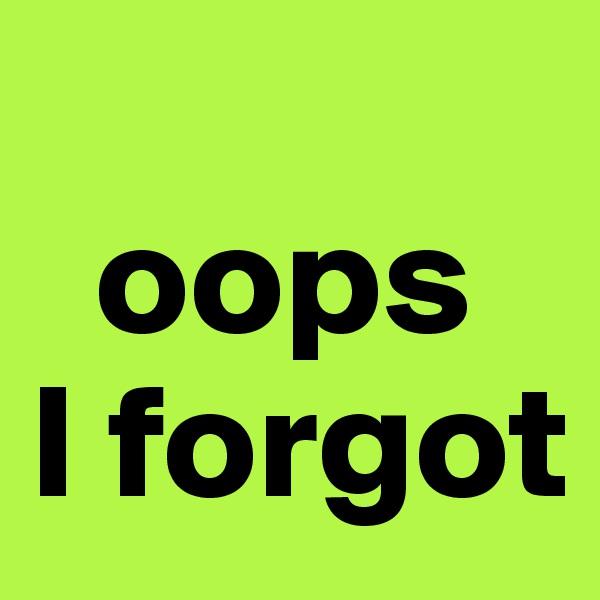 oops  I forgot
