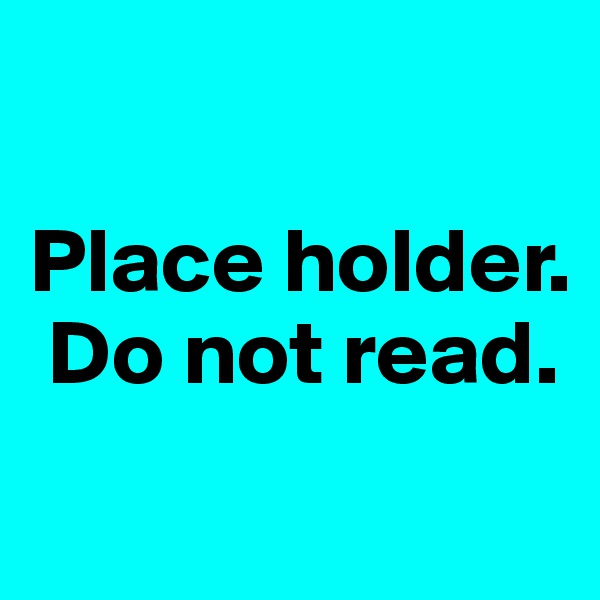Place holder.  Do not read.