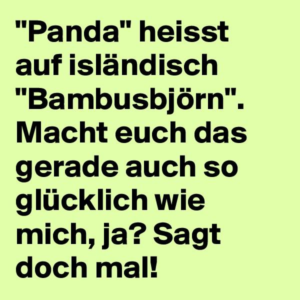 """""""Panda"""" heisst auf isländisch """"Bambusbjörn"""". Macht euch das gerade auch so glücklich wie mich, ja? Sagt doch mal!"""