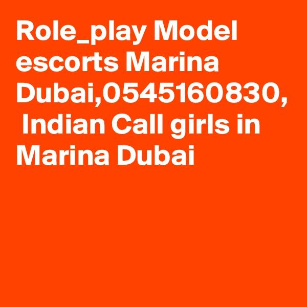 Role_play Model escorts Marina Dubai,0545160830,  Indian Call girls in Marina Dubai