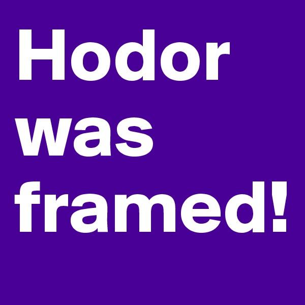 Hodor was framed!
