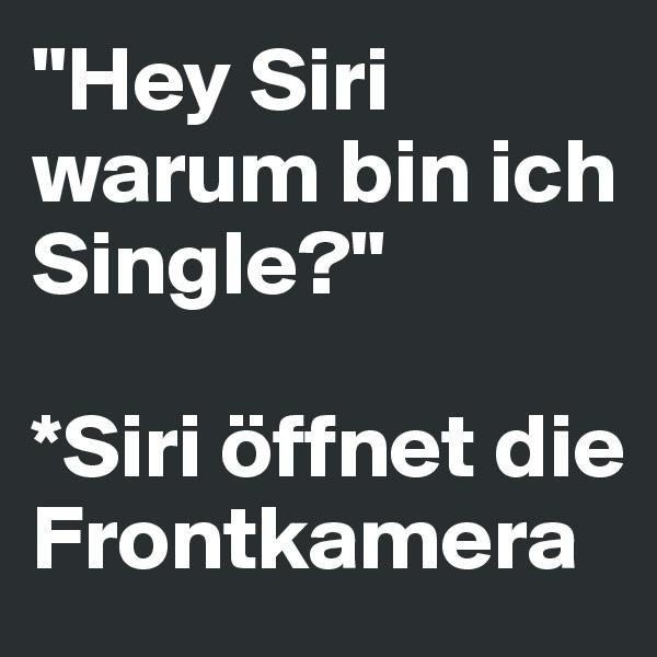 """""""Hey Siri warum bin ich Single?""""  *Siri öffnet die Frontkamera"""