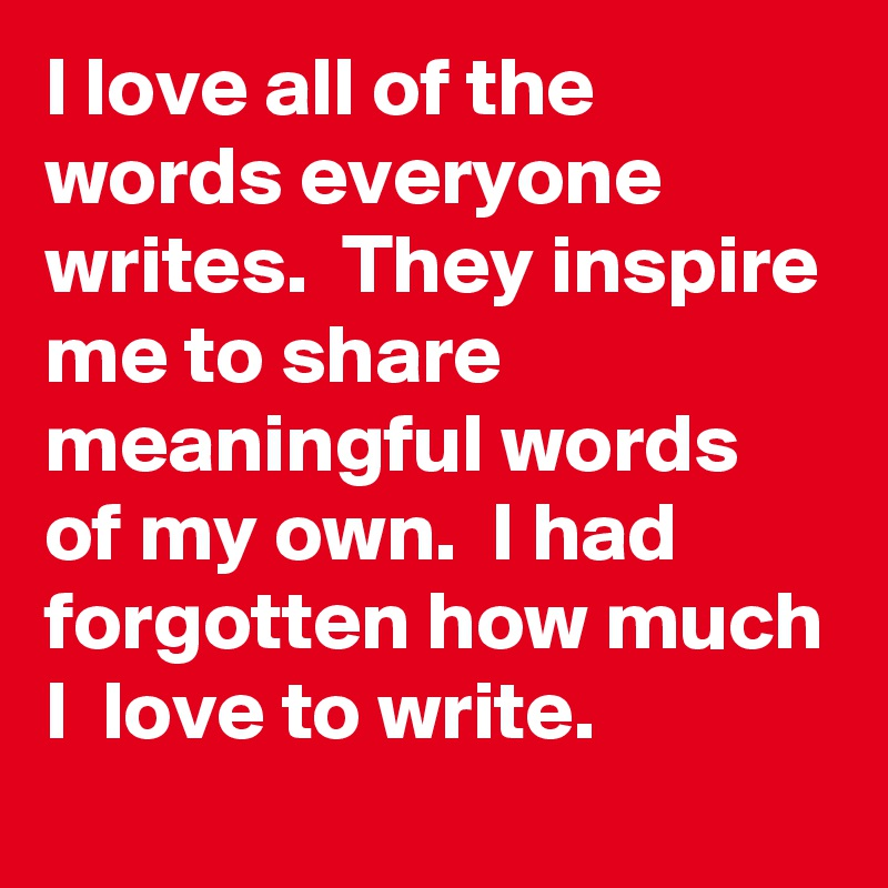 Love Quotes About Life: I Love All Of The Words Everyone Writes. They Inspire Me
