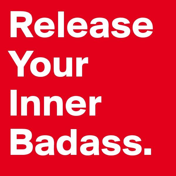 Release Your Inner Badass.
