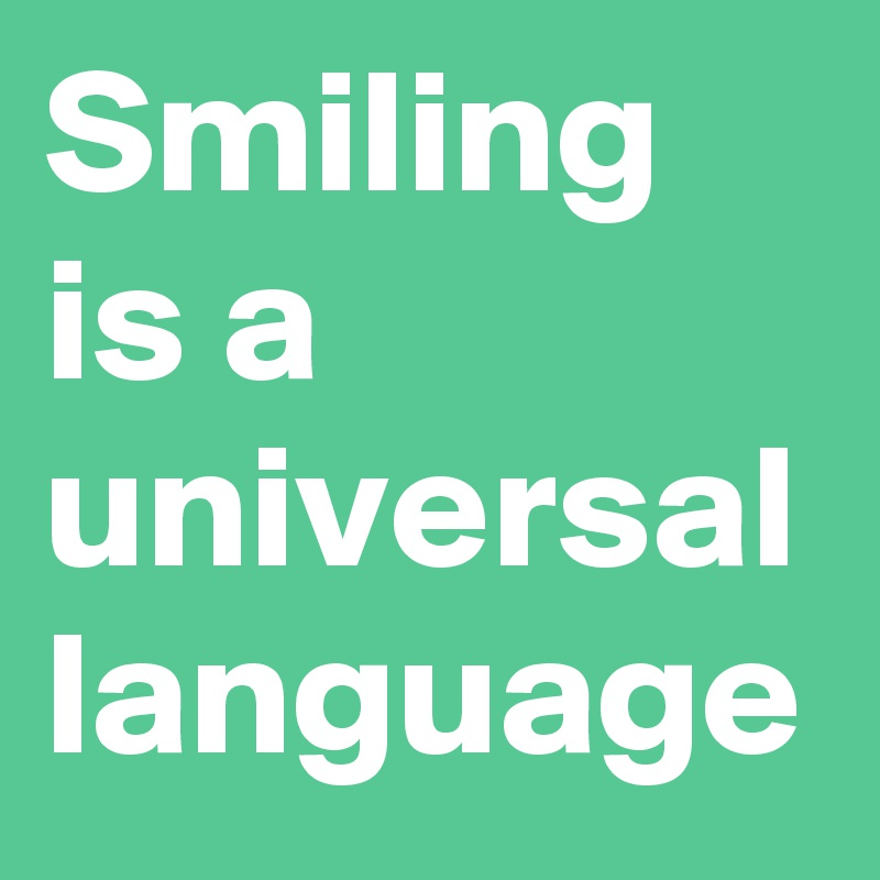 Smiling is a universal language