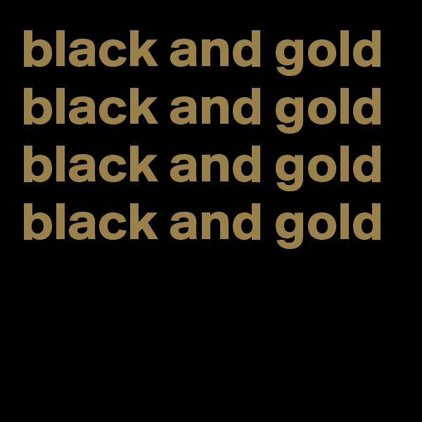 black and gold  black and gold black and gold black and gold
