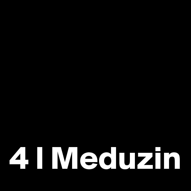 4 l Meduzin