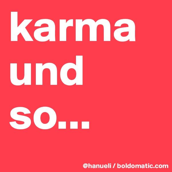 karma und so...