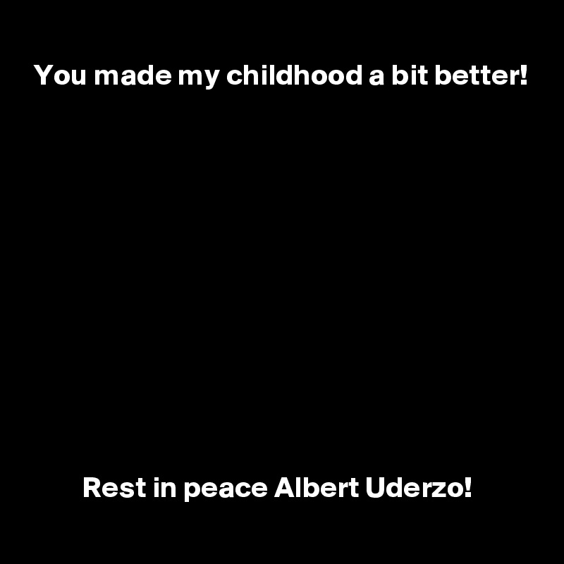 You made my childhood a bit better!                      Rest in peace Albert Uderzo!