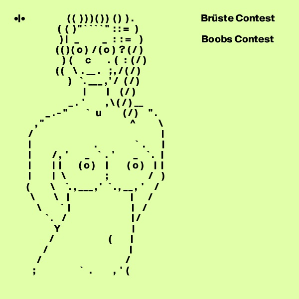 "•|•                    ( (  ) ) ) ( ) )  ( )  ) .                                Brüste Contest                      (  (  ) "" ` ` ` ` ""  : : =   )                       ) 