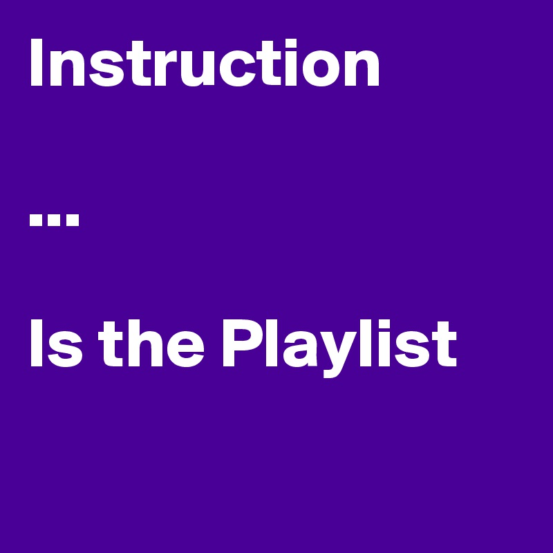 Instruction  ...  Is the Playlist