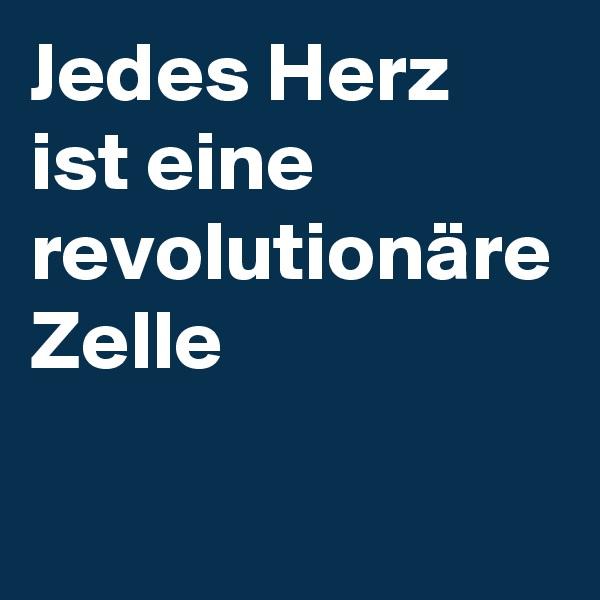Jedes Herz ist eine revolutionäre Zelle