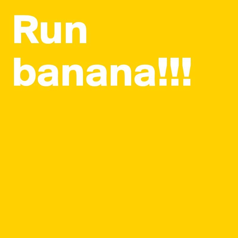 Run banana!!!