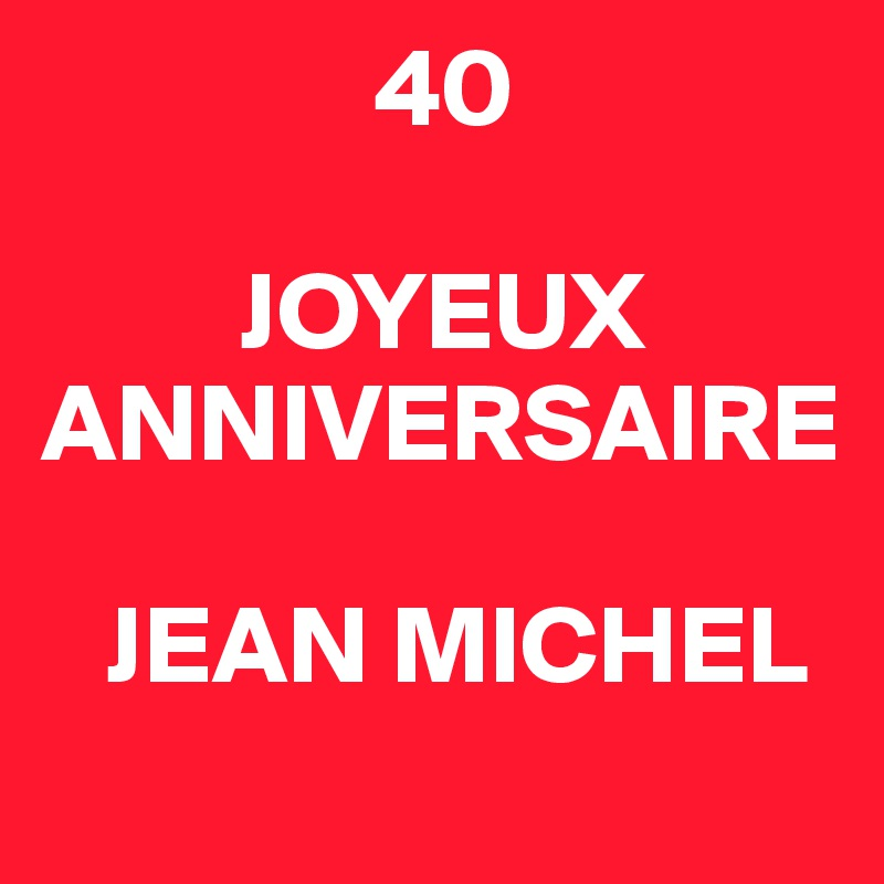 40 Joyeux Anniversaire Jean Michel Post By Fjdgva On Boldomatic