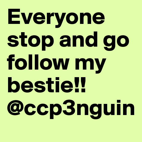 Everyone stop and go follow my bestie!! @ccp3nguin