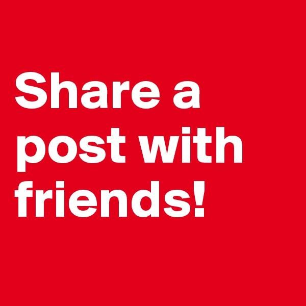 Share a post with friends!