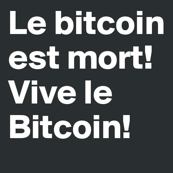 Le bitcoin est mort! Vive le Bitcoin!