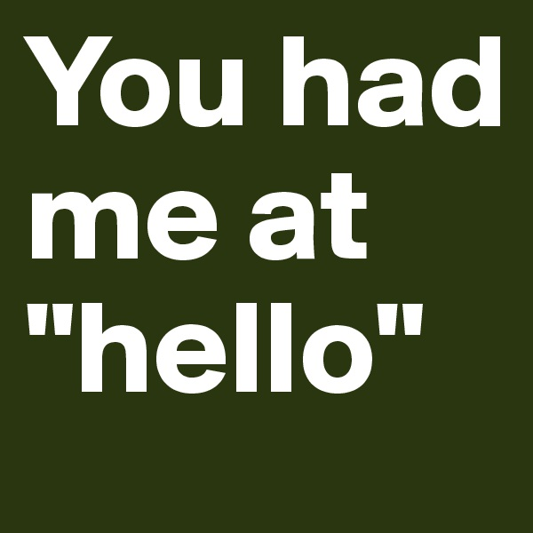 "You had me at ""hello"""