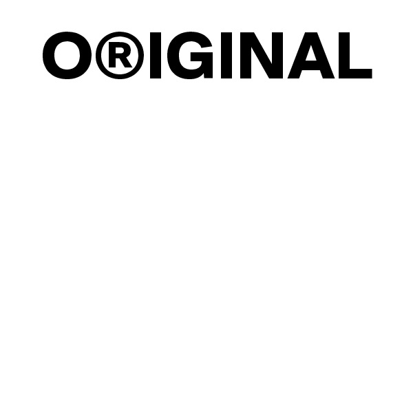 O®IGINAL