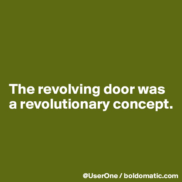 The revolving door was a revolutionary concept.
