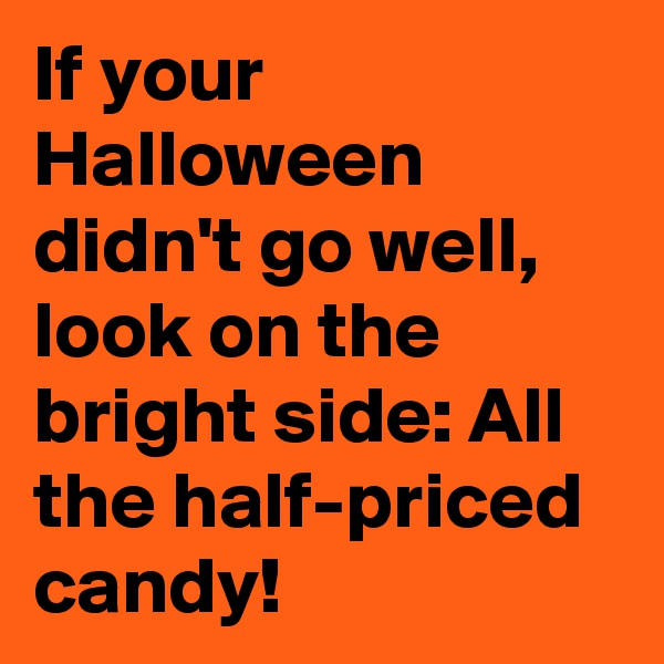 If your Halloween didn't go well, look on the bright side: All the half-priced candy!