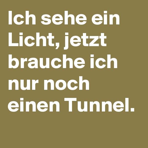 Ich sehe ein Licht, jetzt brauche ich nur noch einen Tunnel.