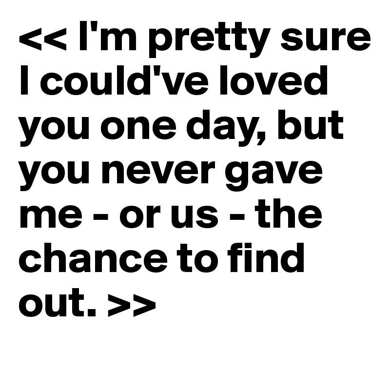 you never gave me a chance