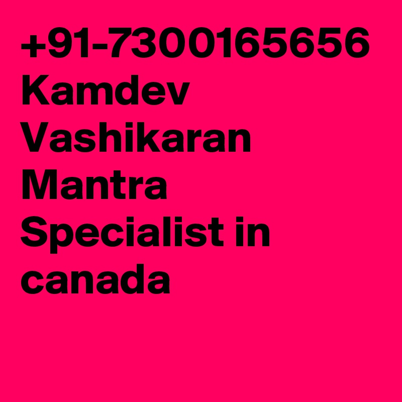 +91-7300165656 Kamdev Vashikaran Mantra Specialist in canada