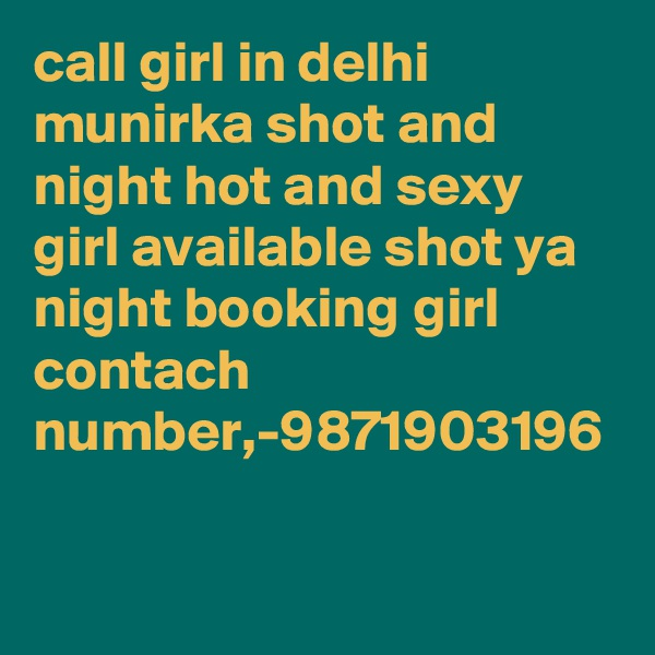 call girl in delhi munirka shot and night hot and sexy girl available shot ya night booking girl contach number,-9871903196