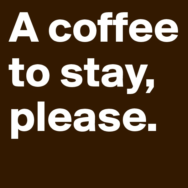 A coffee to stay, please.