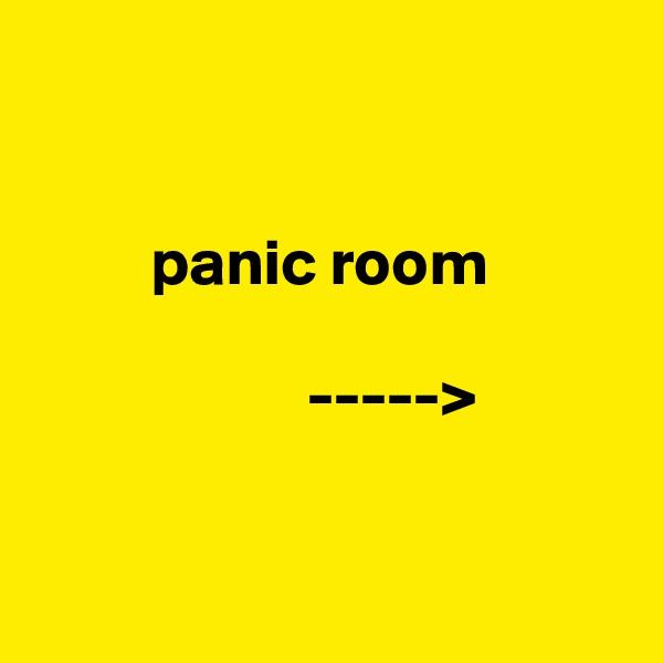 panic room                       ----->