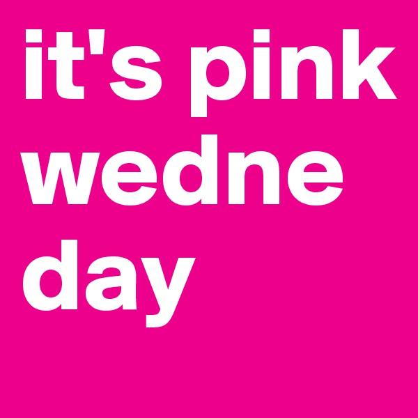 it's pink wedneday