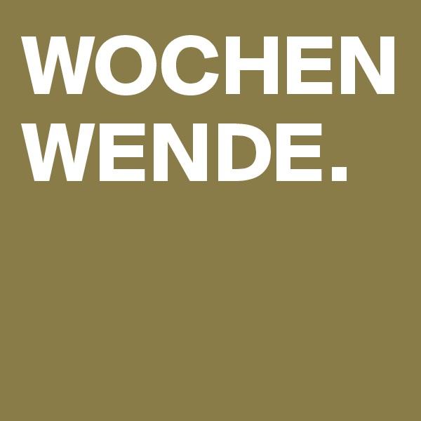 WOCHEN WENDE.