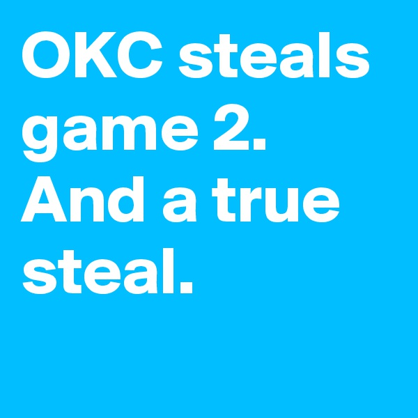 OKC steals game 2. And a true steal.