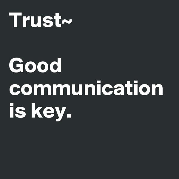 Trust~  Good communication is key.