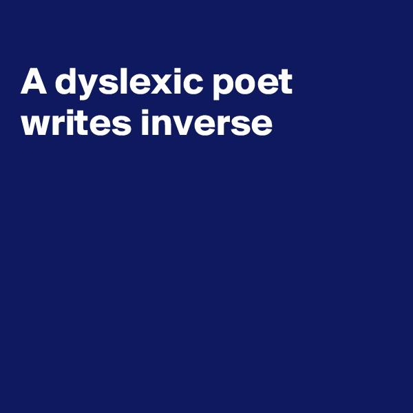 A dyslexic poet writes inverse