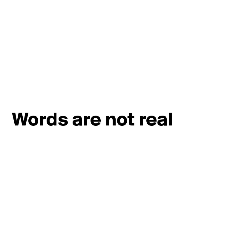 Words are not real