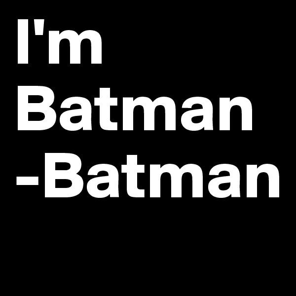 I'm Batman -Batman