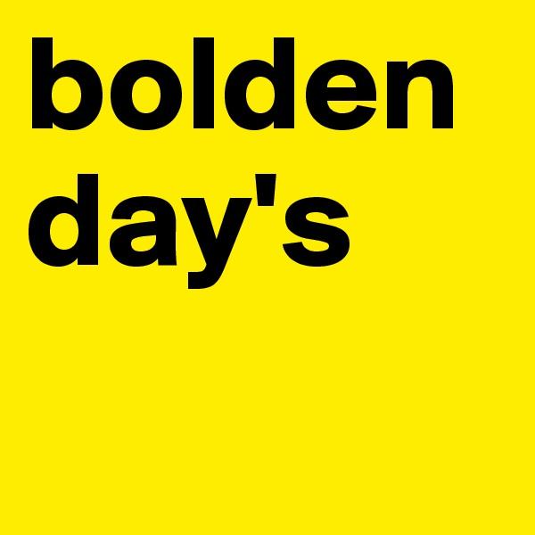 bolden day's