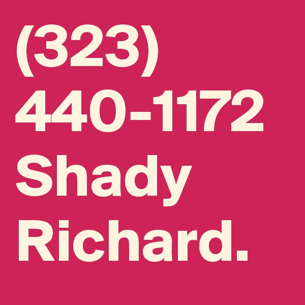 (323) 440-1172    Shady Richard.