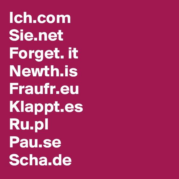 Ich.com Sie.net Forget. it Newth.is Fraufr.eu Klappt.es Ru.pl Pau.se Scha.de