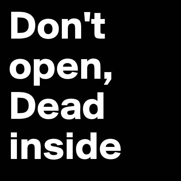Don't open, Dead inside