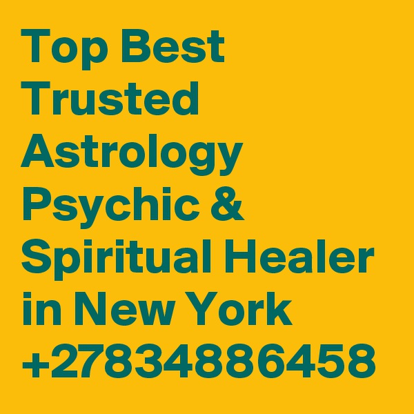 Top Best Trusted Astrology Psychic & Spiritual Healer in New York +27834886458