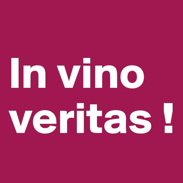 In vino veritas !